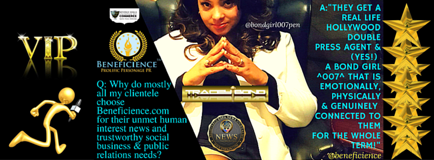 Beneficience.com Prolific Personage PR of Beverly Hills Hollywood Chicago & London UK – World Class VIP Social & Public Relations & #PRNews Agency @Beneficience @BondGirl007Pen @Tracey007Bond Hollywood &Pulitzer