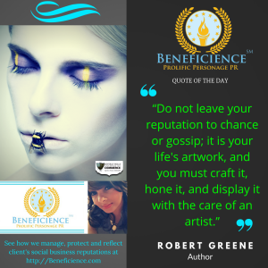 "BENEFICIENCE.com PR's #QUOTEOFTHEDAY ""Do not leave your reputation to chance or gossip; it is your life's artwork, and you must craft it, hone it, and display it with the care of an artist."" - Robert Greene,  (1)"