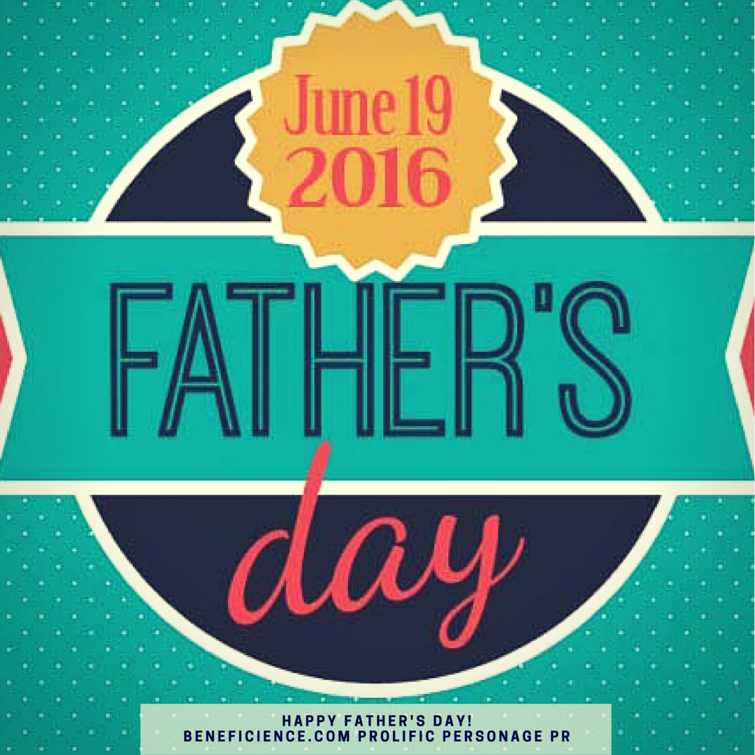Happy Father's Day 2016 Beneficience.com Prolific PersonagePR