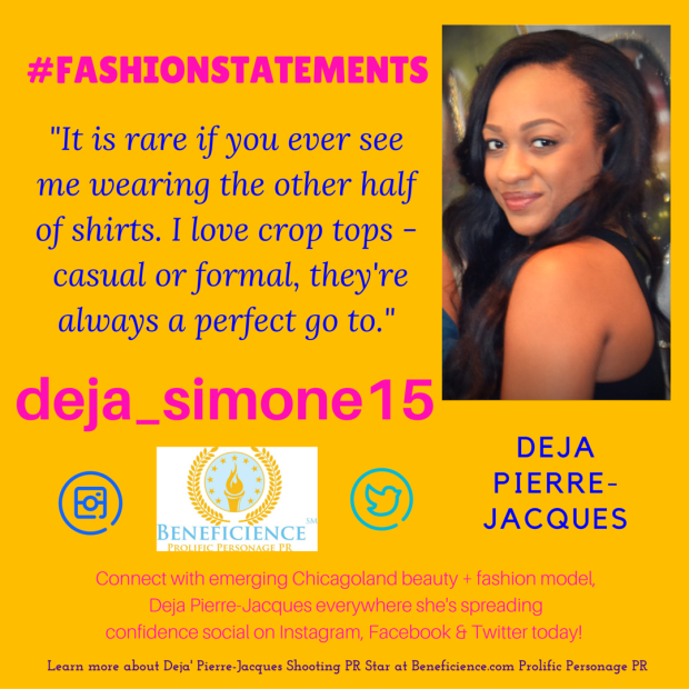 -It is rare if you ever see me wearing the other half of shirts. I love crop tops. Casual or formal, they're always a perfect go to.- - Deja Pierre Jacques Beneficience.com PR Fashion Statements