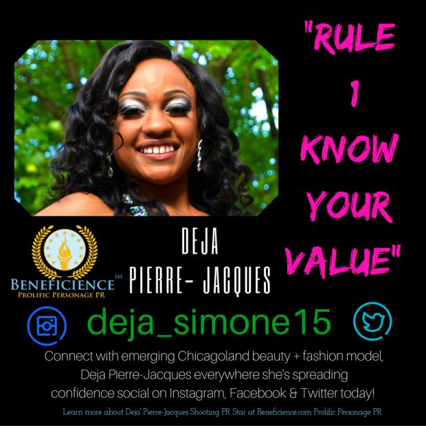 -Rule #1 know your value- - Deja Pierre-Jacques - Shooting PR Star Client at Beneficience.com Prolific Personage PR Design by Tracey Bond BondGirl007ePenTerprises.com