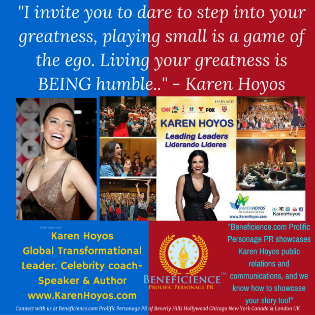 Karen Hoyos QUOTE OF THE DAY I invite you to dare to step into your greatness...Karen Hoyos Beneficience.com PR