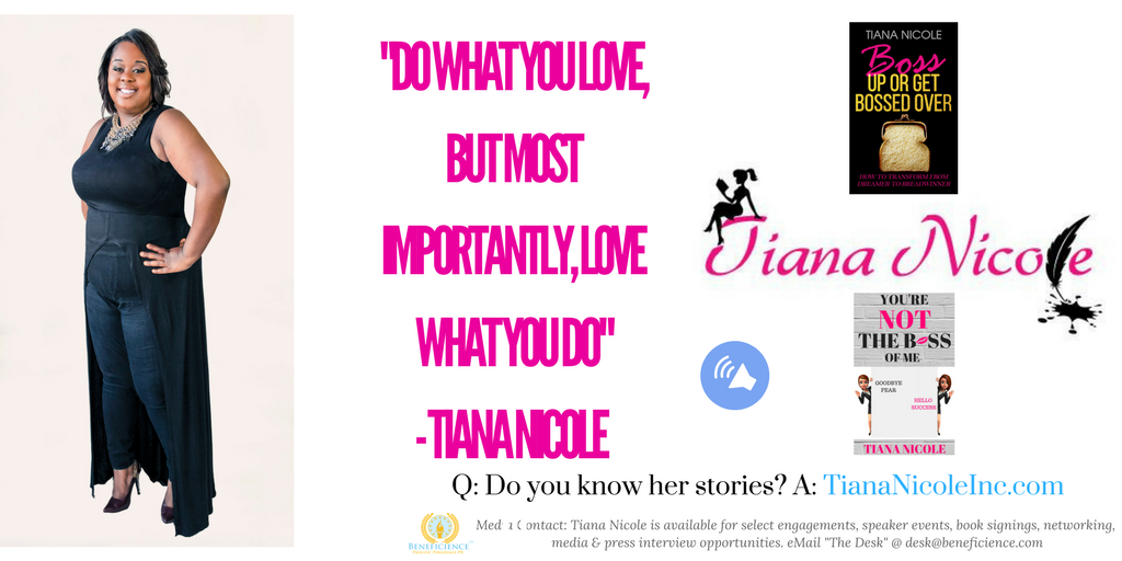 Do What You Love…Tiana Nicole – Media Opportunities (10)