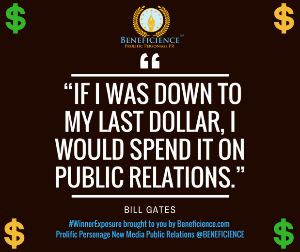 """If I was down to my last dollar, I would spend it on public relations."" - Bill Gates #WinnerExposure brought to you by Beneficience.com New Media Public Relations @BENEFICIENCE"