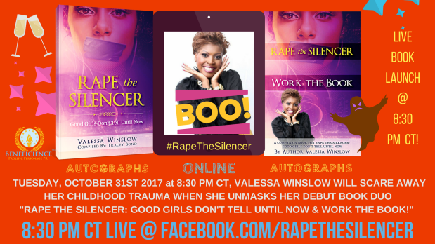 OCTOBER 31ST 2017VALESSA WINSLOWWILL SCARE AWAY HER CHILDHOOD TRAUMA WHEN SHE UNMASKS HER DEBUT BOOK & TRUTH STORY PROJECT- -RAPE THE SILENCER & WORK THE BOOK COMPANION!- 1