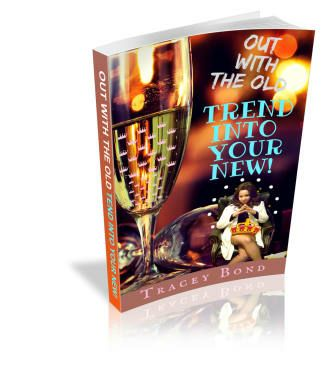 Out With The Old TREND INTO YOUR NEW by Tracey Bond