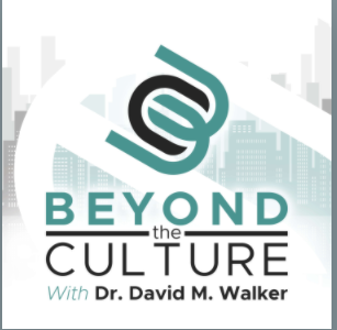 Beyond The Culture Podcast with Dr. David M.Walker